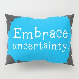 """""""Embrace Uncertainty"""" by Reformation Designs Pillow Sham"""