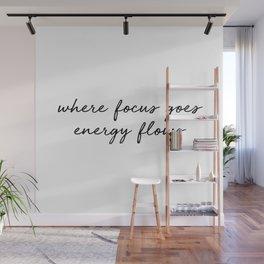 Where focus goes energy flows Wall Mural