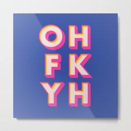 OH FK YH Metal Print