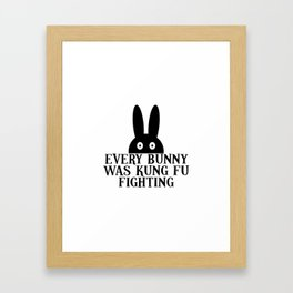 EVERY BUNNY WAS KUNG FU FIGHTING Framed Art Print