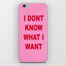 I DONT KNOW WHAT I WANT iPhone & iPod Skin