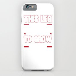 This Leg Is Taking A Lot Longer Than Expected To Grow Back  iPhone Case