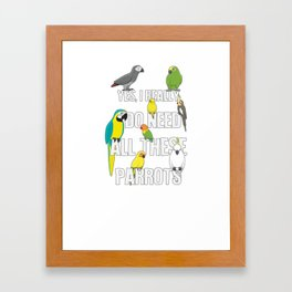 Need All These Parrots Framed Art Print