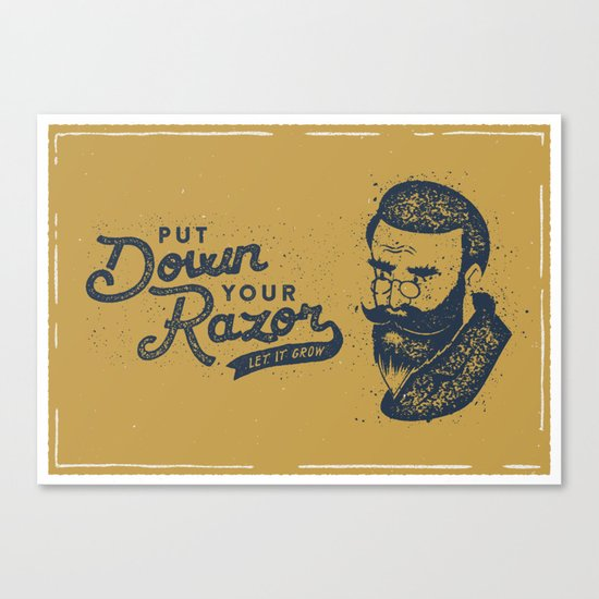 Put Down Your Razor. Let It Grow Canvas Print