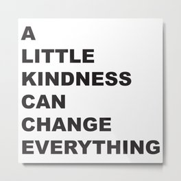 A Little Kindness Can Change Everything Black Typography Metal Print