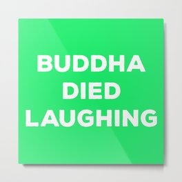 BUDDHA DIED LAUGHING Metal Print