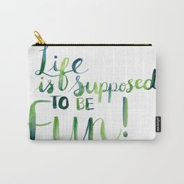Life is Supposed to be Fun! Carry-All Pouch