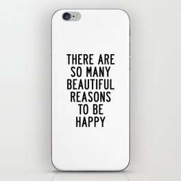 There Are so Many Beautiful Reasons to Be Happy Short Inspirational Life Quote Poster iPhone Skin