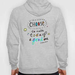 Choose To Make Today A Good One Hoody
