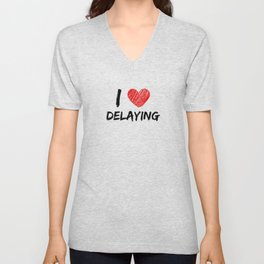 I Love Delaying Unisex V-Neck