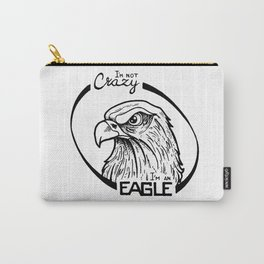 I'm not crazy! I'm an eagle Carry-All Pouch