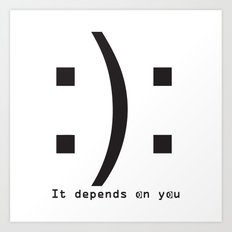 It depends on you Art Print