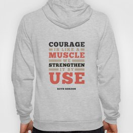 Courage Is Like A Muscle - Ruth Gordon Quote Hoody