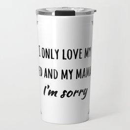 I Only Love My Bed & My Mama Travel Mug