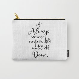 It Always Seems Impossible Until It's Done. Nelson Mandela Quote Carry-All Pouch