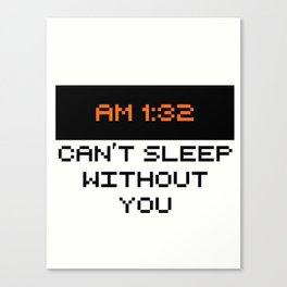 STEVEN DANA AM 1:32 CAN'T SLEEP WITHOUT YOU Canvas Print