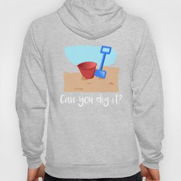 Beach Can You Dig It Building Sand Castles Shirt Hoody