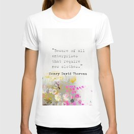 Beware of all enterprises that require new clothes. Henry David Thoreau quote T-shirt