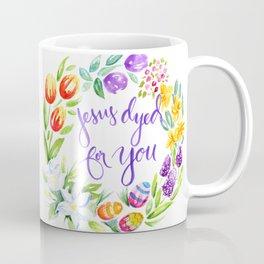 Jesus Dyed for You Coffee Mug