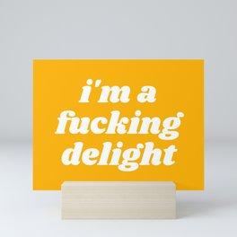 I'm A Fucking Delight Funny Quote Mini Art Print