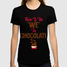 """There Is No """"We"""" In Chocolate Lovers Not Sharing design T-shirt"""