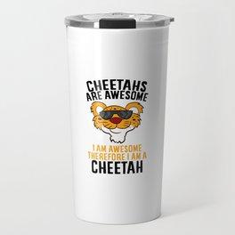 Cheetahs Are Awesome I'm Awesome Therefore I'm A Cheetah Travel Mug
