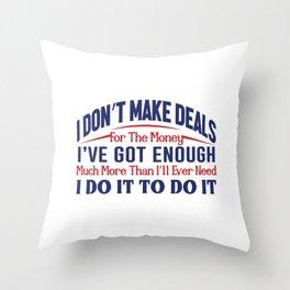 I Don't Make Deals Throw Pillow