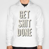 get shit done Hoodies featuring Get Shit Done by Bill Pyle