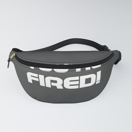 You are fired Fanny Pack