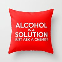 alcohol Throw Pillows featuring Alcohol is a Solution by The Image Zone