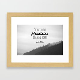 Going to the Mountains is going Home Framed Art Print