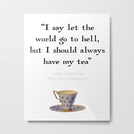Time for Tea: Let The World Go To Hell Dostoevsky Quote Metal Print