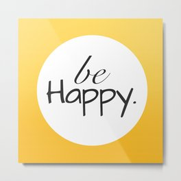 Be Happy Yellow Print Decor Metal Print