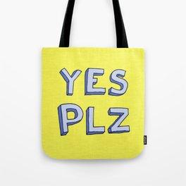 Yes PLZ Tote Bag