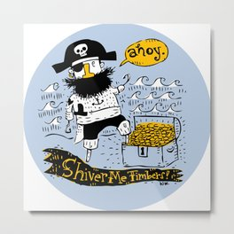 Pirate's Life For Me: Ahoy! Metal Print