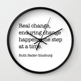 Real change, enduring change happens one step at a time. Wall Clock