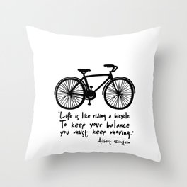 Life is like riding a bicycle... Throw Pillow
