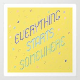 Everything starts somewhere Art Print