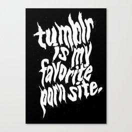 Tumblr Is My Favorite Porn Site Canvas Print
