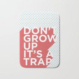 Dont Grow Up Its a Trap Bath Mat