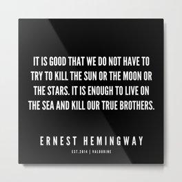 99   |Ernest Hemingway Quote Series  | 190613 Metal Print