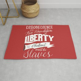 Disobedience is the True Foundation of Liberty Rug