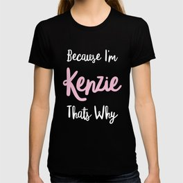 Kenzie Personalized Name Gift Woman Girl Pink Thats Why Custom Girly Women Kids Her T-shirt