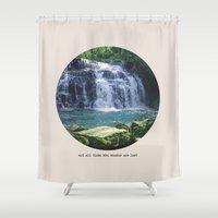 not all those who wander are lost Shower Curtains featuring not all those who wander are lost by Tay Silvey