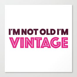 I'm not old I'm VINTAGE Canvas Print