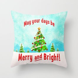 May Your Days Be Merry and Bright! Throw Pillow