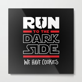 Run To The Dark Side, We Have Cookies Metal Print