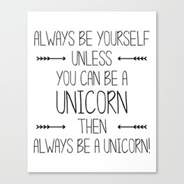 Always be yourself. Unless you can be a unicorn. Then ALWAYS be a Unicorn Canvas Print