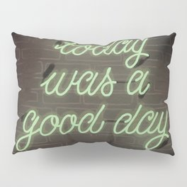Today was a good day Pillow Sham