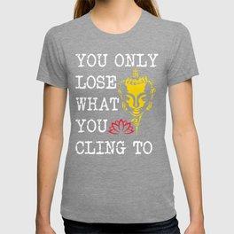 You Only Lose What You Cling To | Gautama Buddha T-shirt